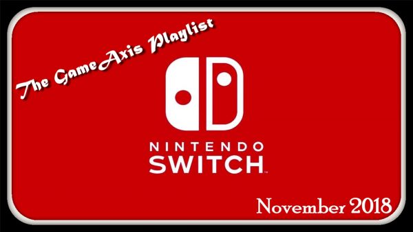 The GameAxis Playlist (November 2018): Nintendo Switch
