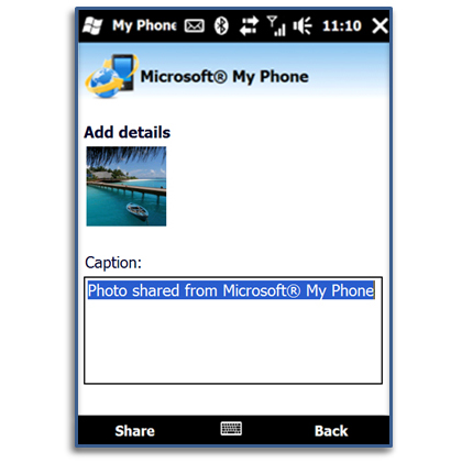You can either upload and share the photos you took on your Windows Mobile device via popular social networking sites such as Windows Live, MySpace, Facebook or Flickr...