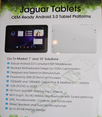 ZiiLabs was busy showing off their next generation tablet platform codenamed Jaguar. Consisting of 7-inch and 10-inch form factors, a Honeycomb OS and powered by the new ZMS-20 StemCell processor, this reference platform is almost ready for clients to use as-is or customize as required.