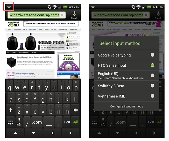 Generally, we have no problems with HTC's built-in keyboard. To change the type of keyboard used, simply type within a text box and a keyboard icon will appear on the top left corner of the screen (left). Swipe downwards, select input method and you will get a list of third party keyboards you have installed on the One X (right). Previous iterations of HTC Sense require you to press and hold on the text box to change the keyboard.