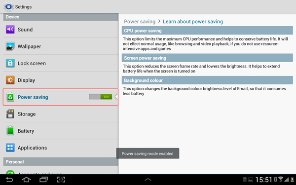 The power saving mode will limit the CPU performance, reduces screen frame rate, lowers the brightness of the display and changes the background color brightness of the Email app to extend the battery life of the Samsung Galaxy Tab 2 (10.1).